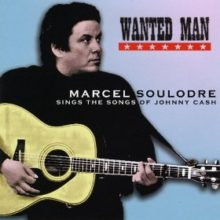 Wanted Man Marcel Soulodre Sings The Songs Of Johnny Cash